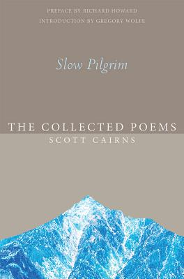 Image for Slow Pilgrim: The Collected Poems of Scott Cairns (Paraclete Poetry)