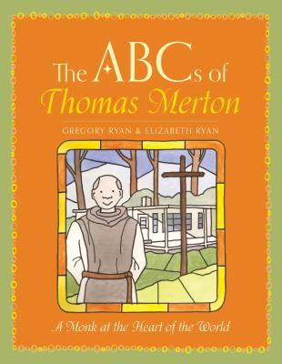 Image for The ABC's of Thomas Merton: A Monk at the Heart of the World
