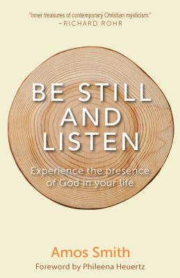 Be Still and Listen: Experience the Presence of God in Your Life, Amos Smith