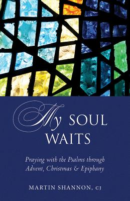 My Soul Waits: Praying with the Psalms through Advent, Christmas & Epiphany, Martin Shannon