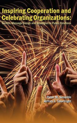 Inspiring Cooperation and Celebrating Organizations: Genres, Message Design, and Strategies in Public Relations (Hampton Press Communication), Peter M. Smudde (Author), Jeffrey L. Courtright (Author)