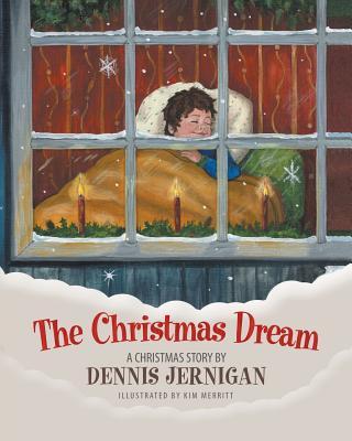 The Christmas Dream: A Christmas Story by Dennis Jernigan, Jernigan, Dennis