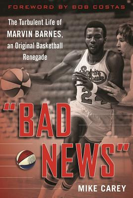 Image for Bad News: The Turbulent Life Of Marvin Barnes, Pro