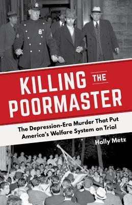 Image for Killing the Poormaster: A Saga of Poverty, Corruption, and Murder in the Great Depression