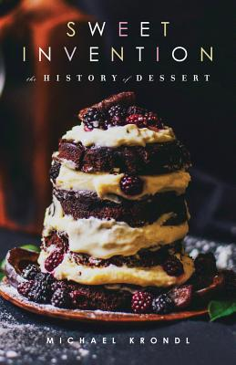 Sweet Invention: A History of Dessert, Michael Krondl