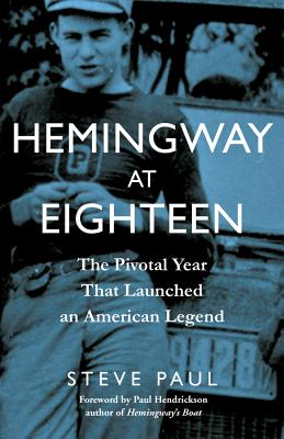 Image for Hemingway at Eighteen: The Pivotal Year That Launched an American Legend