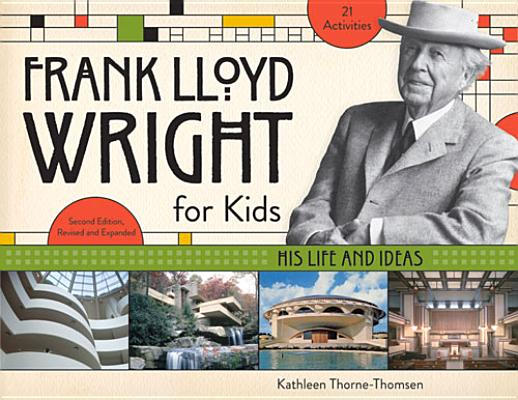 Frank Lloyd Wright for Kids: His Life and Ideas (For Kids series), Thorne-Thomsen, Kathleen