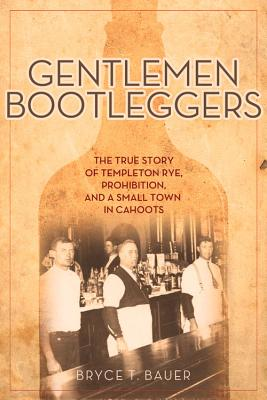Image for Gentlemen Bootleggers: The True Story of Templeton Rye, Prohibition, and a Small