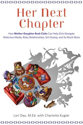 Image for Her Next Chapter: How Mother-Daughter Book Clubs Can Help Girls Navigate Malicious Media, Risky Relationships, Girl Gossip, and So Much More