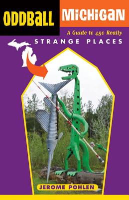 Image for Oddball Michigan: A Guide to 450 Really Strange Places (Oddball series)