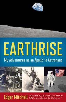 Earthrise: My Adventures as an Apollo 14 Astronaut, Mitchell, Edgar; Mahoney, Ellen