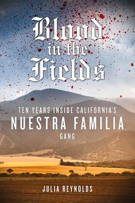 Image for Blood in the Fields: Ten Years Inside California's Nuestra Familia Gang