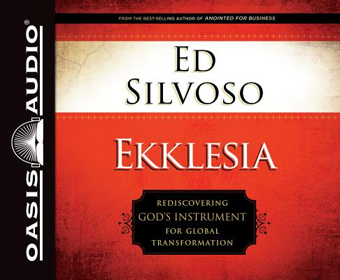 Ekklesia: Rediscovering God's Instrument for Global Transformation, Silvoso, Dr. Ed