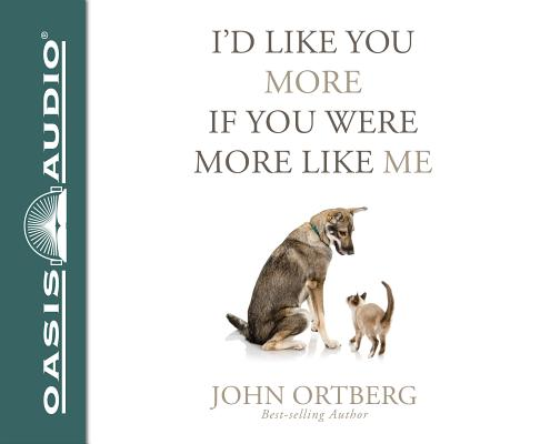 Image for Id Like You More if You Were More Like Me: Getting Real About Getting Close - unabridged audiobookD