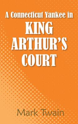 A Connecticut Yankee in King Arthur's Court, Twain; Mark