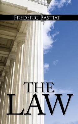 The Law: The Classic Blueprint for a Free Society, Frederic Bastiat