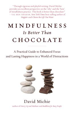 Image for Mindfulness Is Better Than Chocolate: A Practical Guide to Enhanced Focus and Lasting Happiness in a World of Distractions