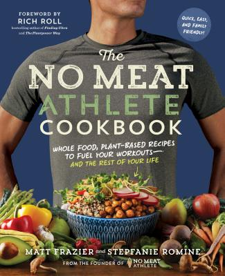 Image for The No Meat Athlete Cookbook: Whole Food, Plant-Based Recipes to Fuel Your Workouts_and the Rest of Your Life