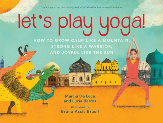 Image for Let's Play Yoga!: How to Grow Calm Like a Mountain, Strong Like a Warrior, and Joyful Like the Sun