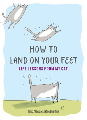 Image for How to Land on Your Feet: Life Lessons from My Cat