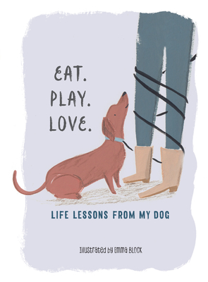 Image for Eat. Play. Love.: Life Lessons from My Dog