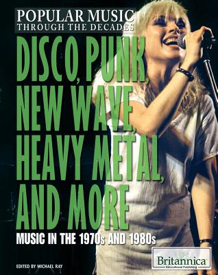 Image for Disco, Punk, New Wave, Heavy Metal, and More: Music in the 1970s and 1980s (Popular Music Through the Decades)