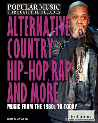 Image for Alternative, Country, Hip-Hop, Rap, and More: Music from the 1980s to Today (Popular Music Through the Decades)
