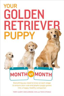 Image for Your Golden Retriever Puppy Month by Month: Everything You Need to Know at Each Stage to Ensure Your Cute and Playful Puppy (Your Puppy Month by Month)