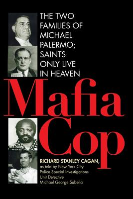 Image for Mafia Cop: The Two Families of Michael Palermo; Saints Only Live in Heaven