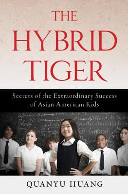 Image for The Hybrid Tiger: Secrets of the Extraordinary Success of Asian-American Kids