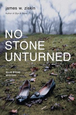 No Stone Unturned: An Ellie Stone Mystery (Ellie Stone Mysteries), Ziskin, James W.