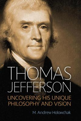Image for Thomas Jefferson: Uncovering His Unique Philosophy and Vision