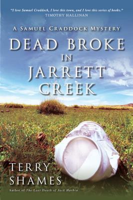 Dead Broke in Jarrett Creek: A Samuel Craddock Mystery (Samuel Craddock Mysteries), Shames, Terry