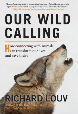 Image for Our Wild Calling: How Connecting with Animals Can Transform Our Lives―and Save Theirs