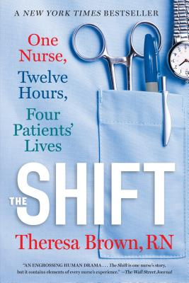 Image for The Shift: One Nurse, Twelve Hours, Four Patients' Lives