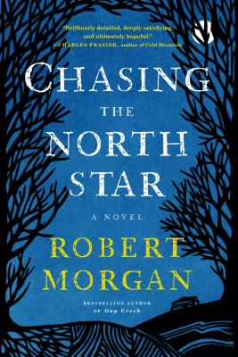 Chasing the North Star: A Novel, Robert Morgan