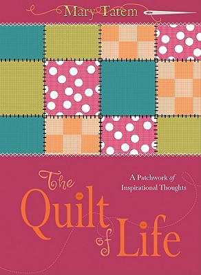 Image for The Quilt of Life: A Patchwork of Inspirational Thoughts