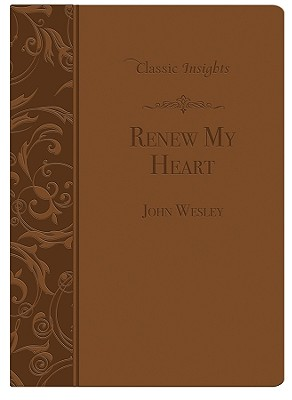 Renew My Heart (Classic Insights), John Wesley (Author)