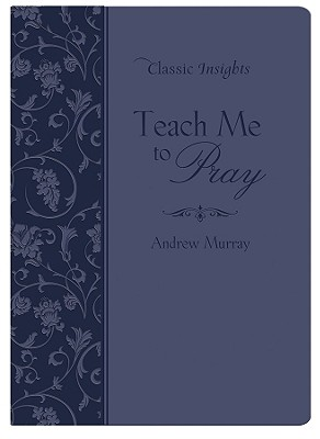Image for Teach Me to Pray (Classic Insights)