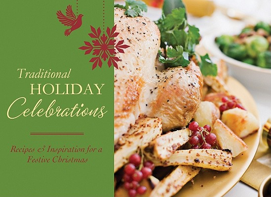 Traditional Holiday Celebrations: Recipes & Inspiration for a Festive Christmas, Barbour Publishing Inc. (Compiler)
