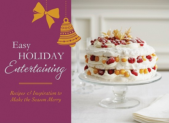 Image for Easy Holiday Entertaining: Recipes & Inspiration to Make the Season Merry