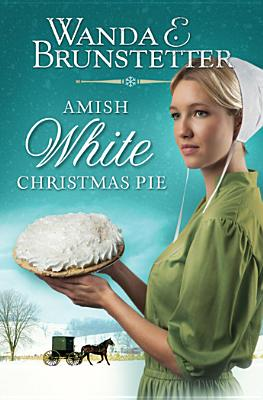 AMISH WHITE CHRISTMAS PIE, BRUNSTETTER, WANDA