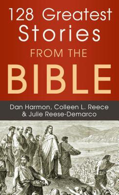 128 GREATEST STORIES FROM THE BIBLE (Inspirational Book Bargains), Dan Harmon, Colleen L. Reece, Julie Reece - Demarco