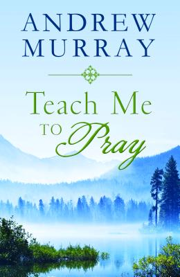 TEACH ME TO PRAY (Inspirational Book Bargains), Andrew Murray