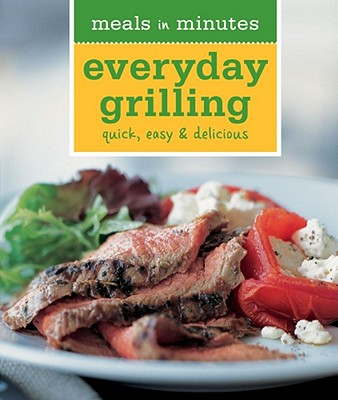 Image for Meals in Minutes: Everyday Grilling: Quick, Easy & Delicious