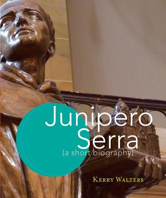 Image for Junipero Serra: A Short Biography