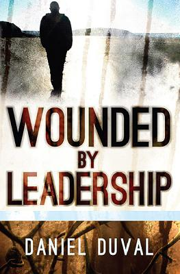 Wounded by Leadership, Duval, Daniel