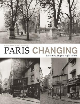Image for Paris Changing: Revisiting Eugene Atget's Paris