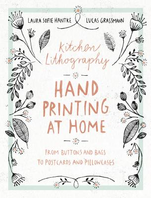 Image for Kitchen Lithography: Hand Printing at Home: From Buttons and Bags to Postcards and Pillowcases  (easy techniques for DIY lithography you can create in your kitchen)