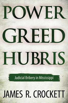 Image for Power, Greed, and Hubris: Judicial Bribery in Mississippi